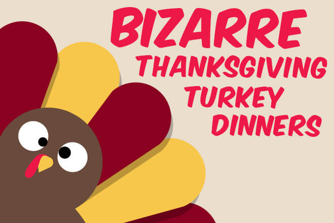 Bizarre Thanksgiving Turkey Dinners