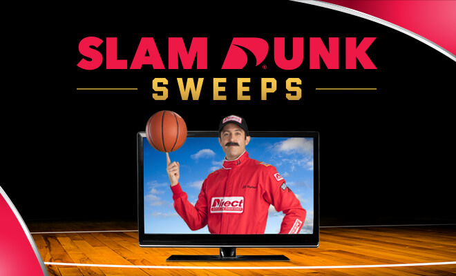 Direct's Slam Dunk Sweepstakes for a chance to win a large-screen TV